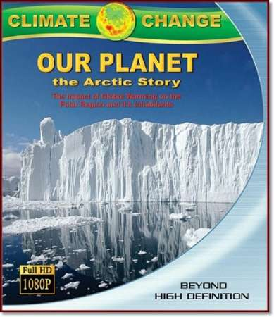 Наша планета: Арктическая история / Climate Change: Our Planet - The Arctic Story (2011) BDRip 720p